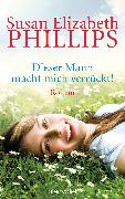 Cover-Bild zu Phillips, Susan Elizabeth: Dieser Mann macht mich verrückt (eBook)