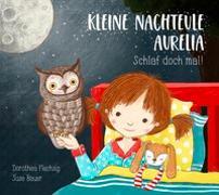 Cover-Bild zu Flechsig, Dorothea: Kleine Nachteule Aurelia. Schlaf doch mal!