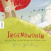 Cover-Bild zu Gordon, Gus: Irgendwohin oder der Tag, an dem George das Fliegen lernte