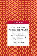 Cover-Bild zu Gordon, Gus: Leadership through Trust (eBook)
