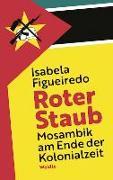 Cover-Bild zu Figueiredo, Isabela: Roter Staub. Mosambik am Ende der Kolonialzeit