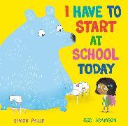 Cover-Bild zu Philip, Simon: I Have to Start at School Today