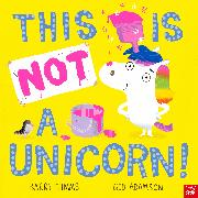 Cover-Bild zu Timms, Barry: This is NOT a Unicorn!