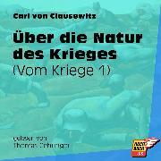 Cover-Bild zu Clausewitz, Carl von: Vom Kriege, Über die Natur des Krieges (Ungekürzt) (Audio Download)