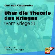 Cover-Bild zu Clausewitz, Carl von: Vom Kriege, Über die Theorie des Krieges (Ungekürzt) (Audio Download)