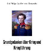 Cover-Bild zu Clausewitz, Carl Philipp Gottlieb von: Grundgedanken über Krieg und Kriegführung (eBook)