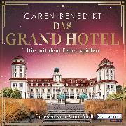 Cover-Bild zu Benedikt, Caren: Das Grand Hotel - Die mit dem Feuer spielen (Audio Download)