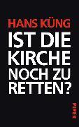 Cover-Bild zu Küng, Hans: Ist die Kirche noch zu retten?