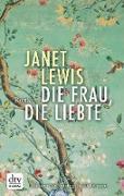 Cover-Bild zu Lewis, Janet: Die Frau, die liebte (eBook)