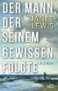 Cover-Bild zu Lewis, Janet: Der Mann, der seinem Gewissen folgte (eBook)