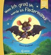 Cover-Bild zu Smallman, Steve (Illustr.): Mini-Bilderwelt - Wenn ich groß bin, werde ich Fledermaus