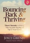Cover-Bild zu Gikunju, Joyce: Bouncing Back & Thriving: Titans' Secrets to Rising, Thriving and Staying on Top of Your Game (eBook)
