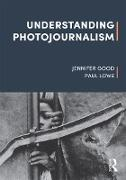 Cover-Bild zu Good, Jennifer: Understanding Photojournalism (eBook)
