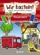 Cover-Bild zu Wir basteln! - Malen, Ausschneiden, Kleben - Feuerwehr von Pautner, Norbert (Illustr.)