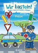 Cover-Bild zu Wir basteln! - Malen, Ausschneiden, Kleben - Polizei von Loewe Kreativ (Hrsg.)