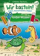 Cover-Bild zu Wir basteln! - Malen, Ausschneiden, Kleben - Unter Wasser von Loewe Kreativ (Hrsg.)