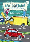 Cover-Bild zu Wir basteln! - Malen, Ausschneiden, Kleben - Fahrzeuge von Pautner, Norbert (Illustr.)