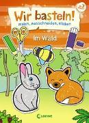 Cover-Bild zu Wir basteln! - Malen, Ausschneiden, Kleben - Im Wald von Pautner, Norbert (Illustr.)
