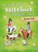 Cover-Bild zu Mein großes buntes Bastelbuch - Reiterhof von Pautner, Norbert