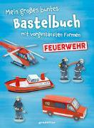 Cover-Bild zu Mein großes buntes Bastelbuch - Feuerwehr von Pautner, Norbert