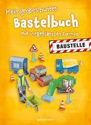 Cover-Bild zu Mein großes buntes Bastelbuch - Baustelle von Pautner, Norbert