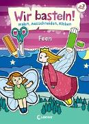 Cover-Bild zu Wir basteln! - Malen, Ausschneiden, Kleben - Feen von Pautner, Norbert (Illustr.)