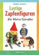 Cover-Bild zu Lustige Zapfenfiguren für kleine Künstler. Das Bastelbuch mit 24 Figuren aus Baumzapfen und anderen Naturmaterialien. Für Kinder ab 5 Jahren von Pautner, Norbert