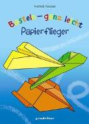 Cover-Bild zu Basteln - ganz leicht Papierflieger von Pautner, Norbert