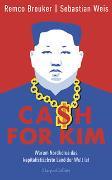 Cover-Bild zu Breuker, Remco: Cash for Kim - Warum Nordkorea das kapitalistischste Land der Welt ist