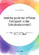 Cover-Bild zu Welche positiven Effekte hat Sport in der Schulsozialarbeit? Die Bedeutung von Sport, Bewegung und Medien im Alltag von Jugendlichen (eBook) von Blaschke, Matthias