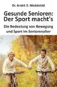 Cover-Bild zu Gesunde Senioren: Der Sport macht's (eBook) von Niedzielski, André-S.