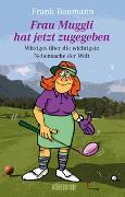 Cover-Bild zu Frau Muggli hat jetzt zugegeben von Baumann, Frank