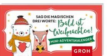 Cover-Bild zu Sag die magischen drei Worte: Bald ist Weihnachten. Mini-Adventskalender von Groh Redaktionsteam (Hrsg.)