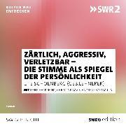 Cover-Bild zu Zärtlich, aggressiv, verletzbar - die Stimme als Spiegel der Persönlichkeit (Audio Download) von Schoenberg, Ute