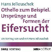 Cover-Bild zu Othello zum Beispiel - Ursprünge und Formen der Eifersucht (Audio Download) von Jellouschek, Hans