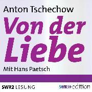 Cover-Bild zu Von der Liebe (Audio Download) von Tschechow, Anton