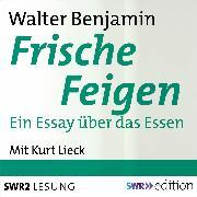 Cover-Bild zu Frische Feigen (Audio Download) von Benjamin, Walter