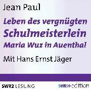 Cover-Bild zu Leben des vergnügten Schulmeisterlein Maria Wuz in Auenthal (Audio Download) von Paul, Jean