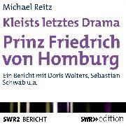 Cover-Bild zu Kleists letztes Drama - Prinz Friedrich von Homburg (Audio Download) von Reitz, Michael
