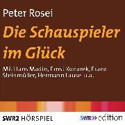 Cover-Bild zu Die Schauspieler im Glück (Audio Download) von Rosei, Peter