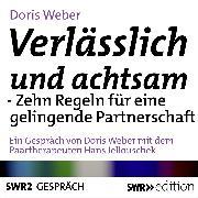 Cover-Bild zu Verlässlich und achtsam sein - Zehn Regeln für eine gelingende Partnerschaft (Audio Download) von Weber, Doris