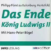 Cover-Bild zu Das Ende König Ludwigs II (Audio Download) von Eulenburg-Hertefeld, Philipp Fürst zu