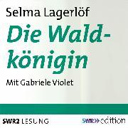 Cover-Bild zu Die Waldkönigin (Audio Download) von Lagerlöf, Selma