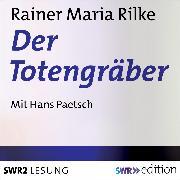 Cover-Bild zu Der Totengräber (Audio Download) von Rilke, Rainer Maria