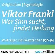Cover-Bild zu Viktor Frankl - Wer Sinn sucht, findet Heilung (Audio Download) von Frankl, Viktor