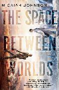 Cover-Bild zu Johnson, Micaiah: The Space Between Worlds