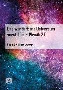 Cover-Bild zu Das wunderbare Universum verstehen - Physik 2.0 von Neumann, Ulrich Karl Walter