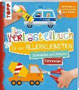 Cover-Bild zu Das Verbastelbuch für die Allerkleinsten. Schneiden und Kleben. Fahrzeuge von Schwab, Ursula