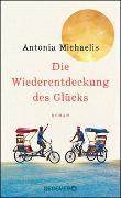 Cover-Bild zu Michaelis, Antonia: Die Wiederentdeckung des Glücks