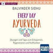 Cover-Bild zu Every Day Ayurveda (Audio-CD) von Sidhu, Balvinder